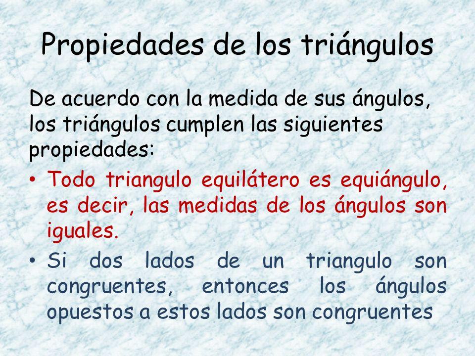 De acuerdo con la medida de sus ángulos, los triángulos cumplen las siguientes propiedades: Todo triangulo equilátero es equiángulo, es decir, las med