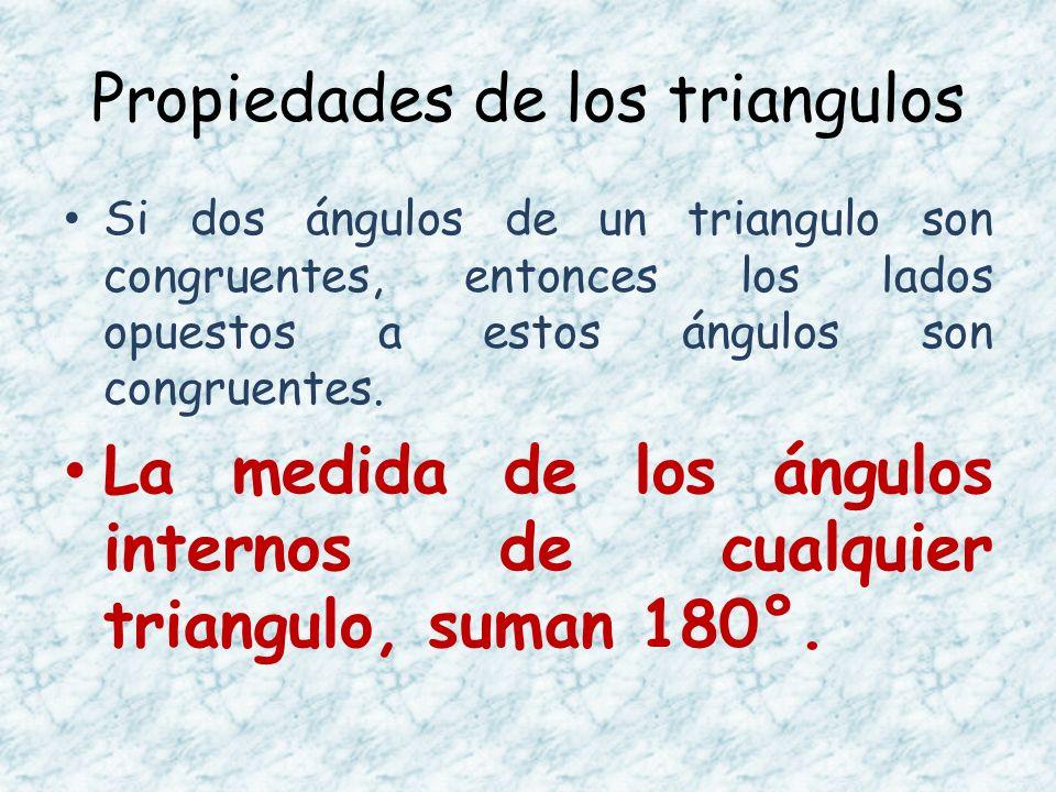 Propiedades de los triangulos Si dos ángulos de un triangulo son congruentes, entonces los lados opuestos a estos ángulos son congruentes. La medida d