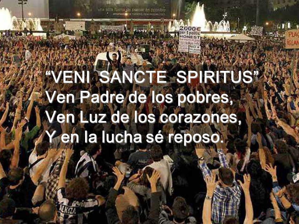 VENI SANCTE SPIRITUS Ven Padre de los pobres, Ven Luz de los corazones, Y en la lucha sé reposo.