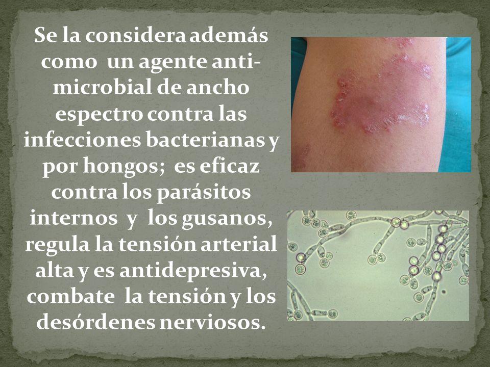 Se la considera además como un agente anti- microbial de ancho espectro contra las infecciones bacterianas y por hongos; es eficaz contra los parásito