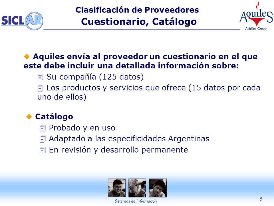 Sistemas de Información 8 Clasificación de Proveedores Clasificación de Proveedores Cuestionario, Catálogo u Catálogo 4 Probado y en uso 4 Adaptado a