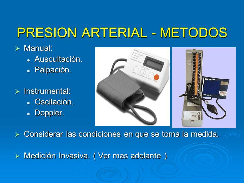 PRESION ARTERIAL - METODOS Manual: Manual: Auscultación. Auscultación. Palpación. Palpación. Instrumental: Instrumental: Oscilación. Oscilación. Doppl