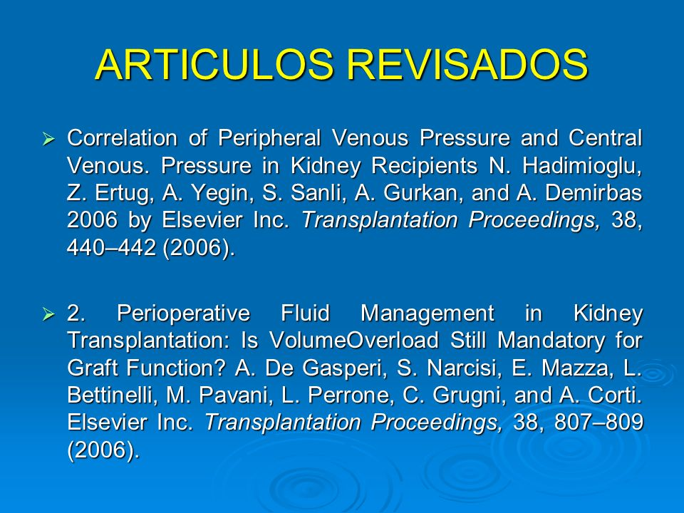 ARTICULOS REVISADOS Correlation of Peripheral Venous Pressure and Central Venous. Pressure in Kidney Recipients N. Hadimioglu, Z. Ertug, A. Yegin, S.