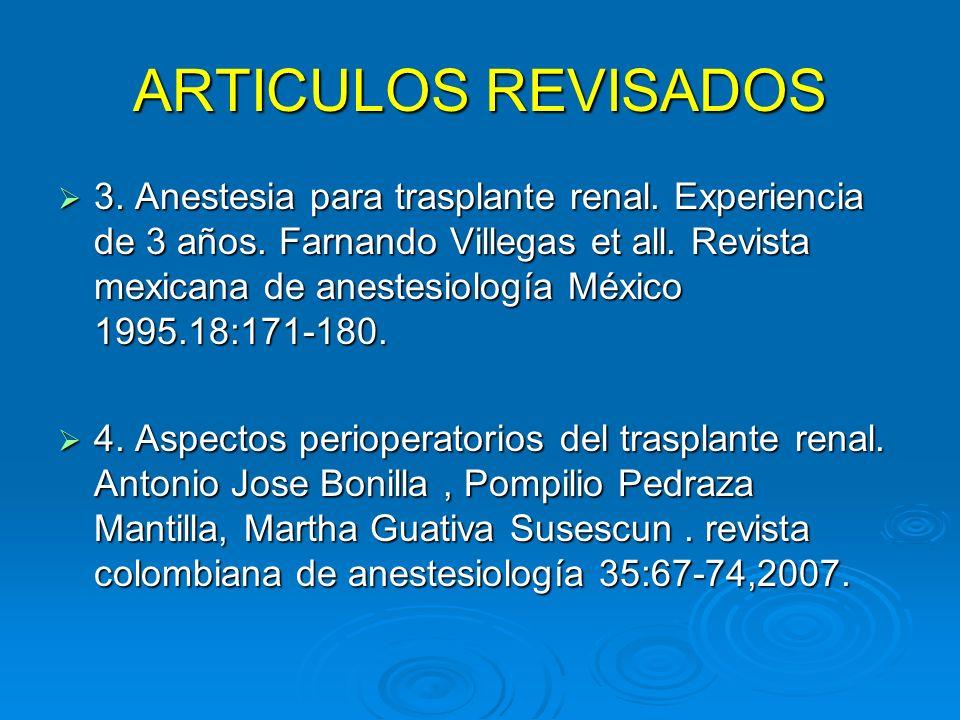 ARTICULOS REVISADOS 3. Anestesia para trasplante renal. Experiencia de 3 años. Farnando Villegas et all. Revista mexicana de anestesiología México 199