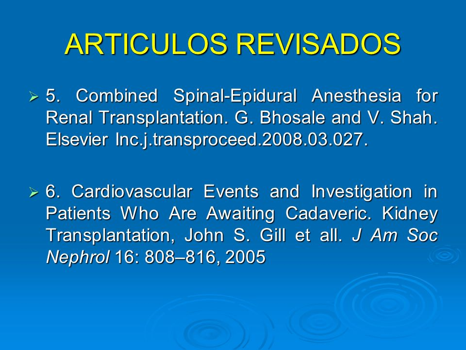 ARTICULOS REVISADOS 5. Combined Spinal-Epidural Anesthesia for Renal Transplantation. G. Bhosale and V. Shah. Elsevier Inc.j.transproceed.2008.03.027.