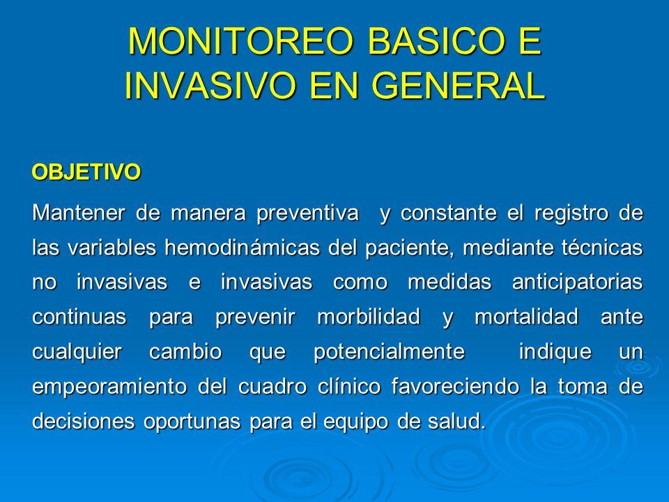 MONITOREO BASICO E INVASIVO EN GENERAL OBJETIVO OBJETIVO Mantener de manera preventiva y constante el registro de las variables hemodinámicas del paci
