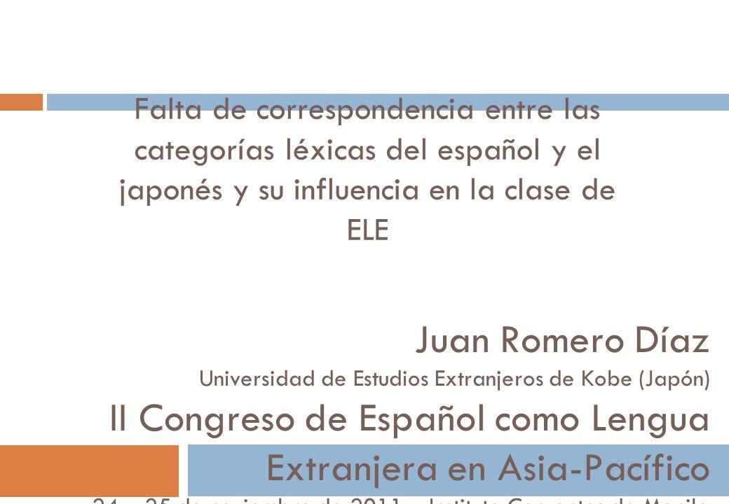 Falta de correspondencia entre las categorías léxicas del español y el japonés y su influencia en la clase de ELE Juan Romero Díaz Universidad de Estu