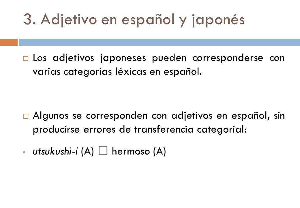 3. Adjetivo en español y japonés Los adjetivos japoneses pueden corresponderse con varias categorías léxicas en español. Algunos se corresponden con a