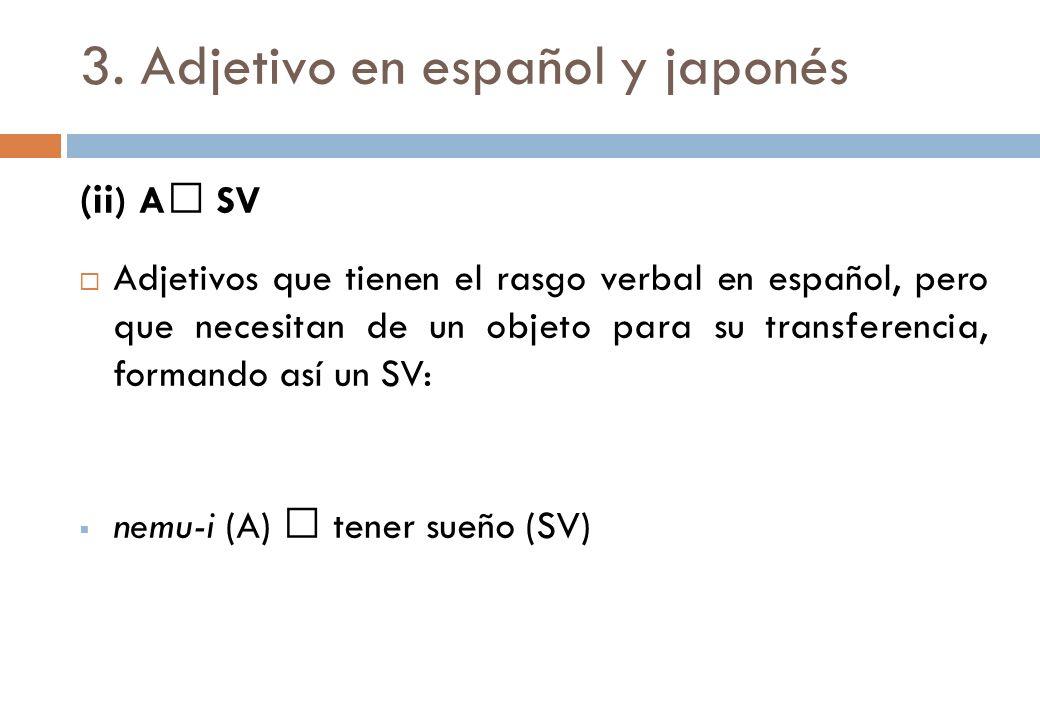 3. Adjetivo en español y japonés (ii ) A SV Adjetivos que tienen el rasgo verbal en español, pero que necesitan de un objeto para su transferencia, fo