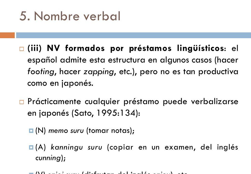 5. Nombre verbal (iii) NV formados por préstamos lingüísticos: el español admite esta estructura en algunos casos (hacer footing, hacer zapping, etc.)