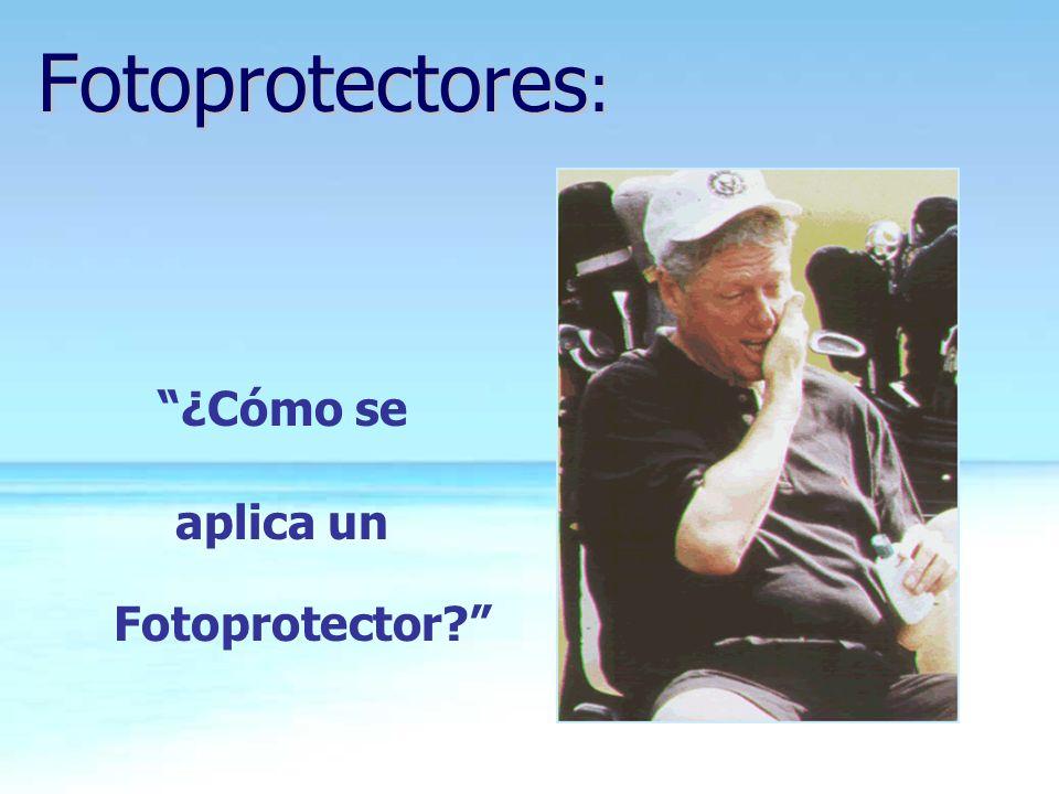 ¿Cómo se aplica un Fotoprotector? Fotoprotectores :