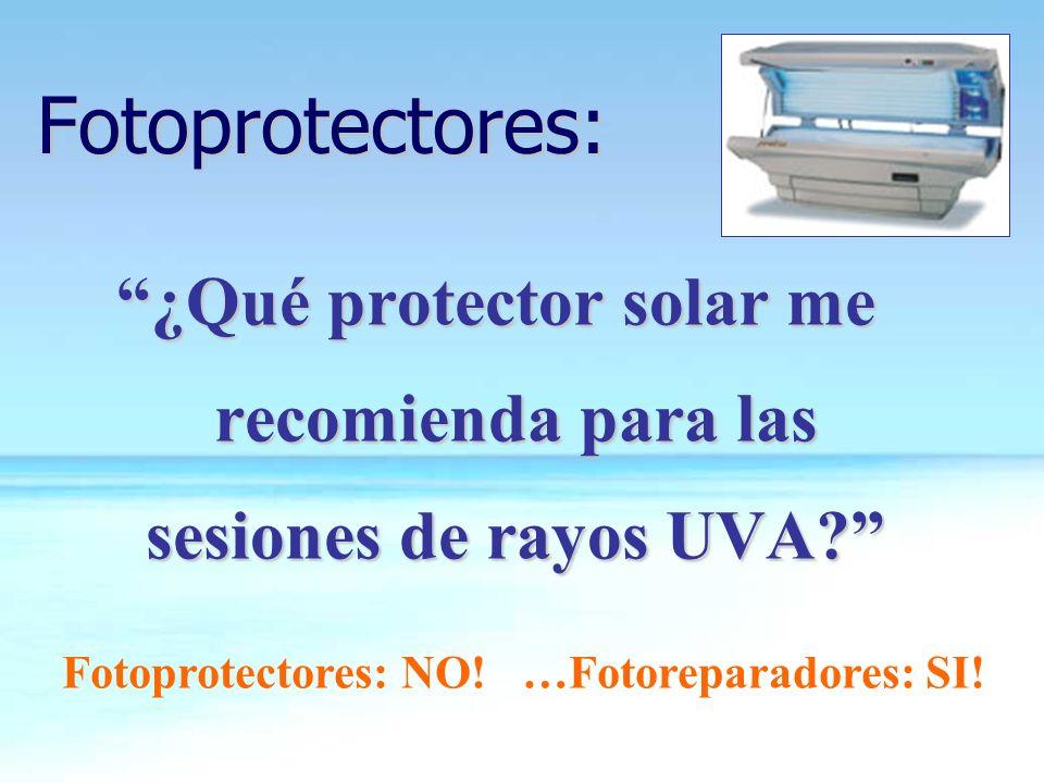Fotoprotectores: ¿Qué protector solar me recomienda para las sesiones de rayos UVA? Fotoprotectores: NO! …Fotoreparadores: SI!