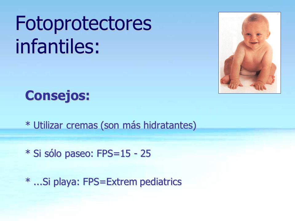 Fotoprotectores infantiles: Consejos: * Utilizar cremas (son más hidratantes) * Si sólo paseo: FPS=15 - 25 *...Si playa: FPS=Extrem pediatrics