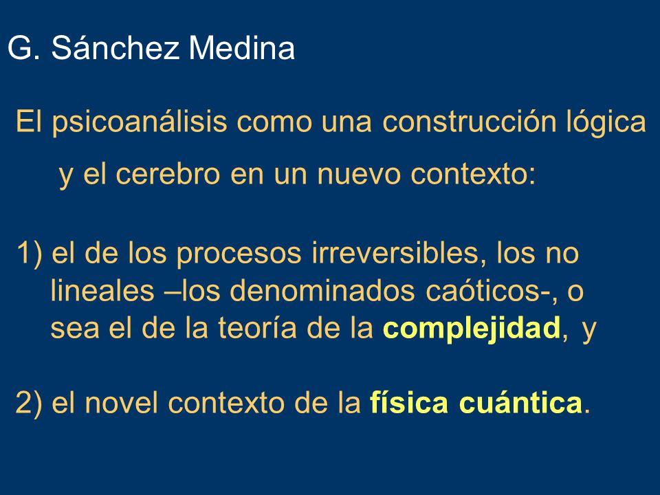 El psicoanálisis como una construcción lógica y el cerebro en un nuevo contexto: G. Sánchez Medina 1) el de los procesos irreversibles, los no lineale