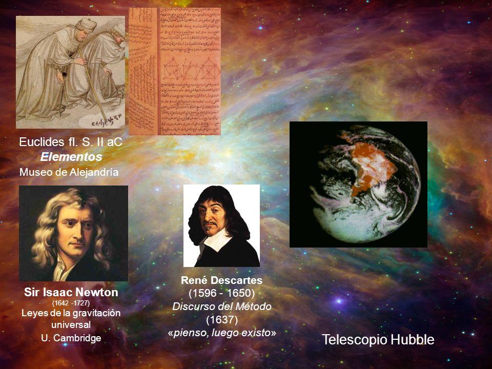 Sir Isaac Newton (1642 -1727) Leyes de la gravitación universal U. Cambridge René Descartes (1596 - 1650) Discurso del Método (1637) «pienso, luego ex
