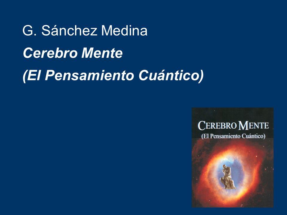 G. Sánchez Medina Cerebro Mente (El Pensamiento Cuántico)