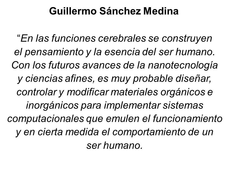 Guillermo Sánchez Medina En las funciones cerebrales se construyen el pensamiento y la esencia del ser humano. Con los futuros avances de la nanotecno