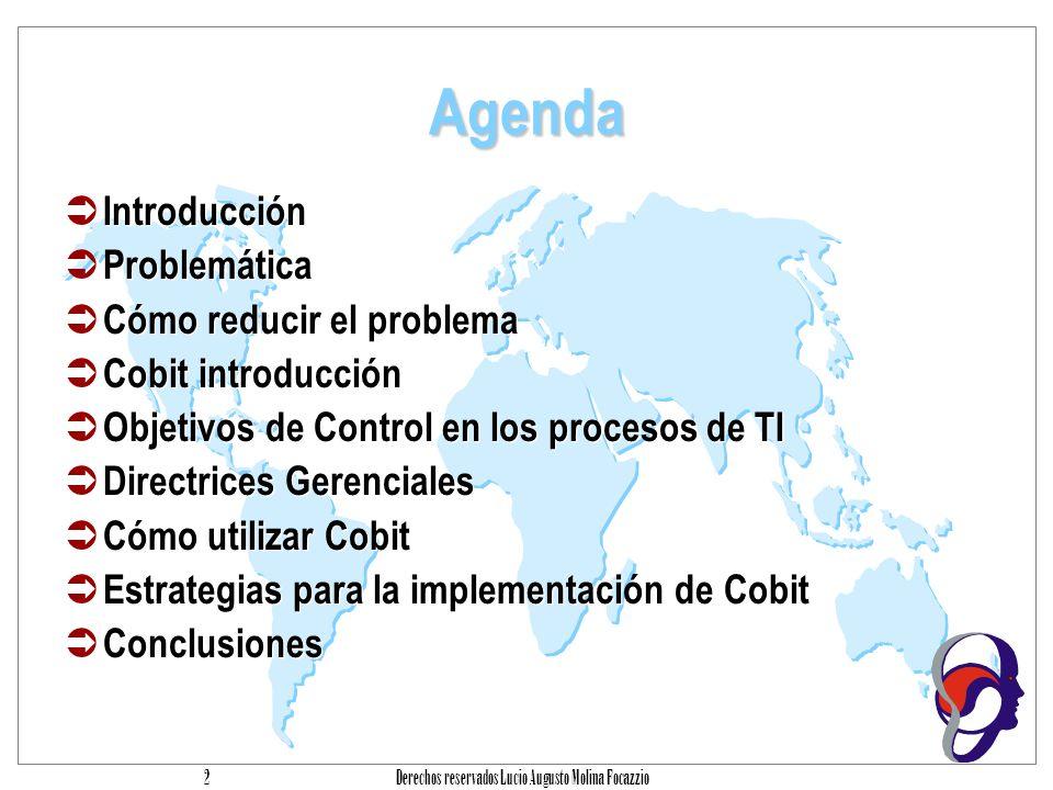 Derechos reservados Lucio Augusto Molina Focazzio 2 Agenda Introducción Problemática Cómo reducir el problema Cobit introducción Objetivos de Control en los procesos de TI Directrices Gerenciales Cómo utilizar Cobit Estrategias para la implementación de Cobit Conclusiones