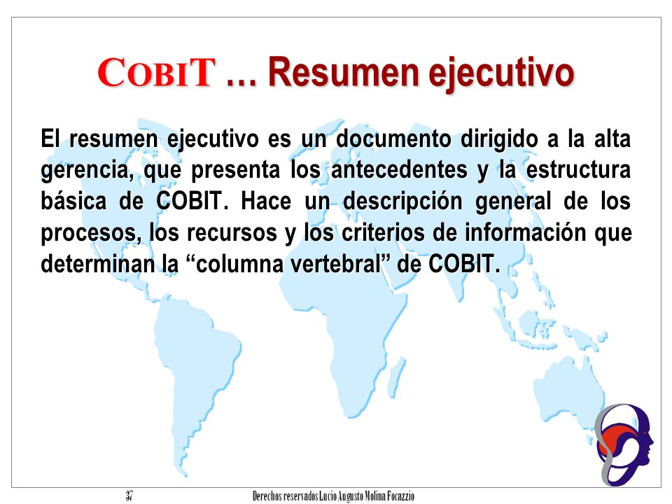 Derechos reservados Lucio Augusto Molina Focazzio 36 Resumen Ejecutivo Resumen con Objetivos de Control de Alto Nivel Factores Críticos de éxito Indicadores clave de desempeño Ind.