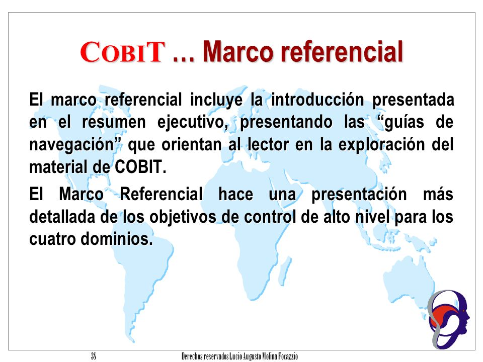 Derechos reservados Lucio Augusto Molina Focazzio 37 C OBI T … Resumen ejecutivo El resumen ejecutivo es un documento dirigido a la alta gerencia, que presenta los antecedentes y la estructura básica de COBIT.