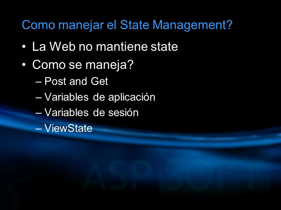 La Web no mantiene state Como se maneja? –Post and Get –Variables de aplicación –Variables de sesión –ViewState