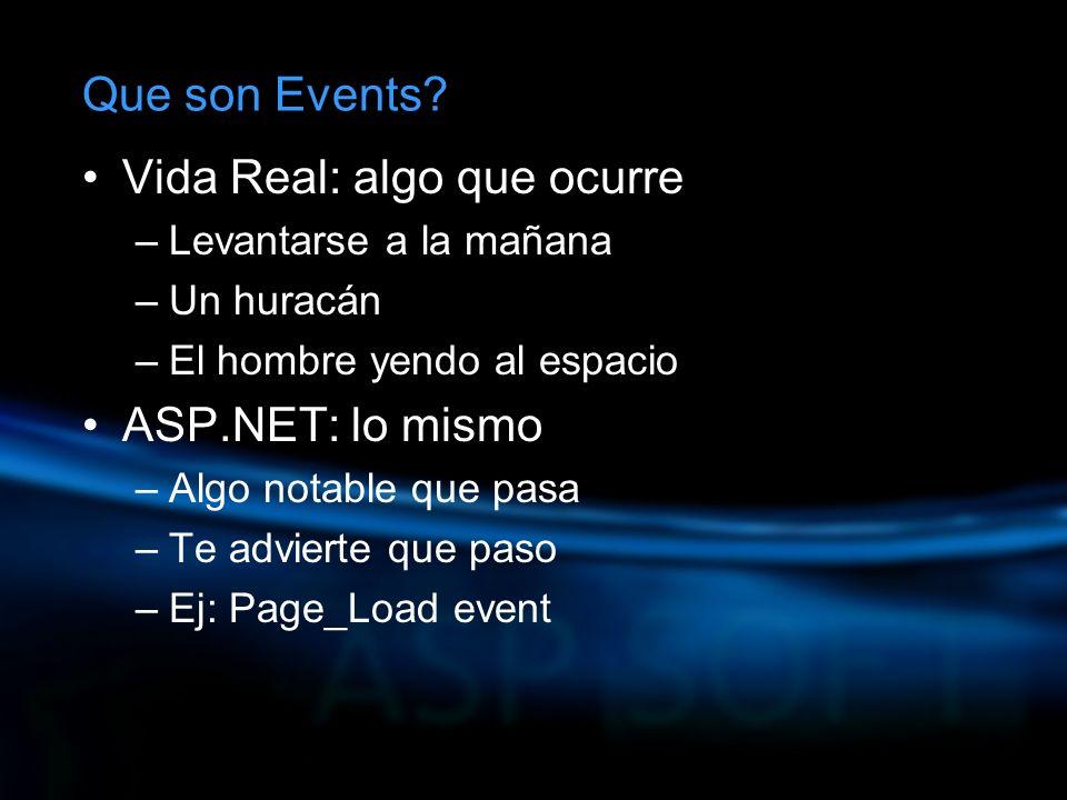 Vida Real: algo que ocurre –Levantarse a la mañana –Un huracán –El hombre yendo al espacio ASP.NET: lo mismo –Algo notable que pasa –Te advierte que paso –Ej: Page_Load event