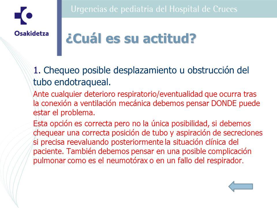 1.Chequeo posible desplazamiento u obstrucción del tubo endotraqueal.