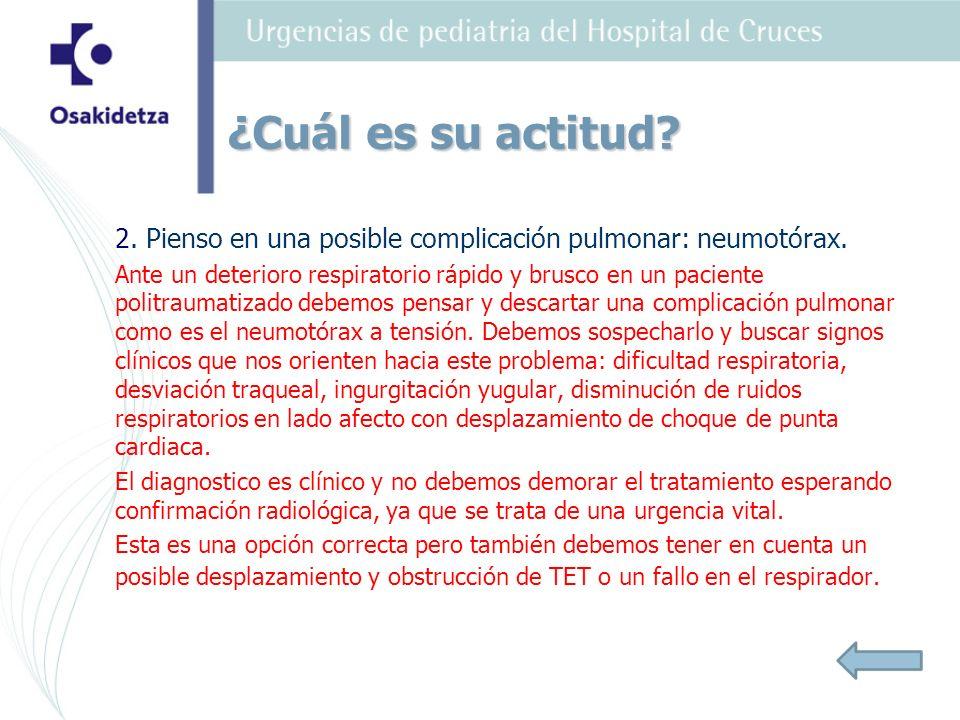 2. Pienso en una posible complicación pulmonar: neumotórax. Ante un deterioro respiratorio rápido y brusco en un paciente politraumatizado debemos pen