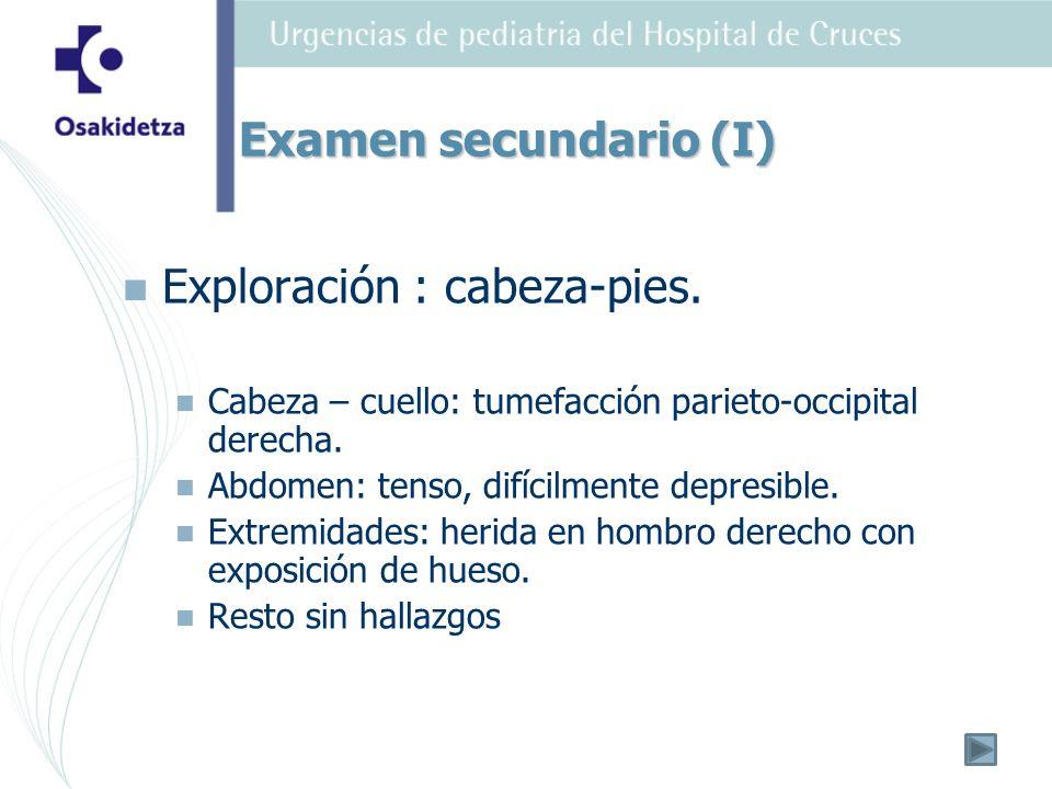 Exploración : cabeza-pies. Cabeza – cuello: tumefacción parieto-occipital derecha. Abdomen: tenso, difícilmente depresible. Extremidades: herida en ho