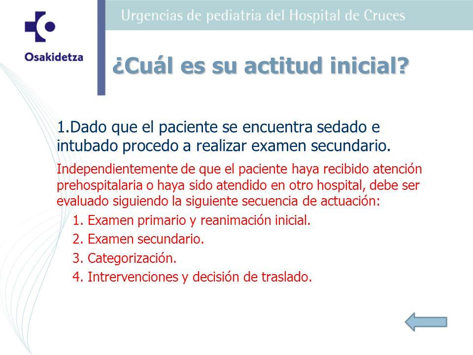 1.Dado que el paciente se encuentra sedado e intubado procedo a realizar examen secundario. Independientemente de que el paciente haya recibido atenci