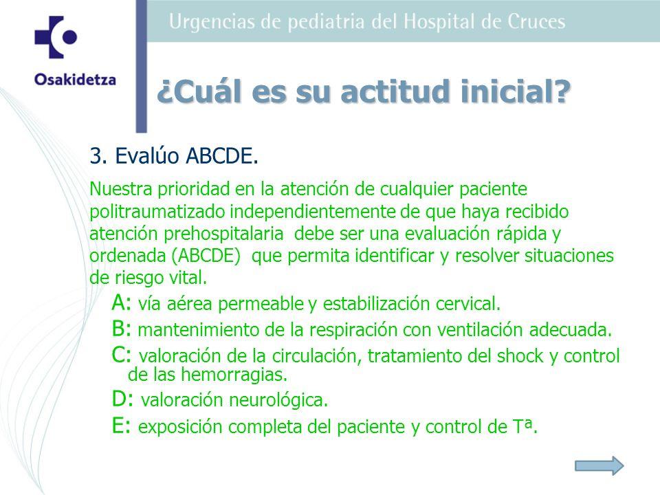 3. Evalúo ABCDE. Nuestra prioridad en la atención de cualquier paciente politraumatizado independientemente de que haya recibido atención prehospitala