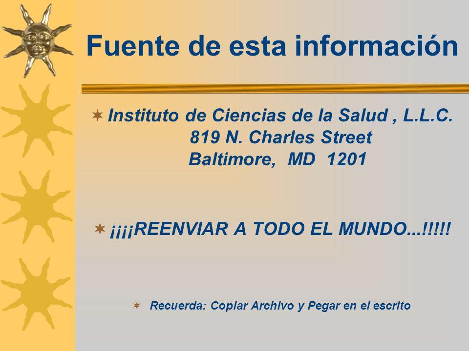 Fuente de esta información Instituto de Ciencias de la Salud, L.L.C. 819 N. Charles Street Baltimore, MD 1201 ¡¡¡¡REENVIAR A TODO EL MUNDO...!!!!! Rec