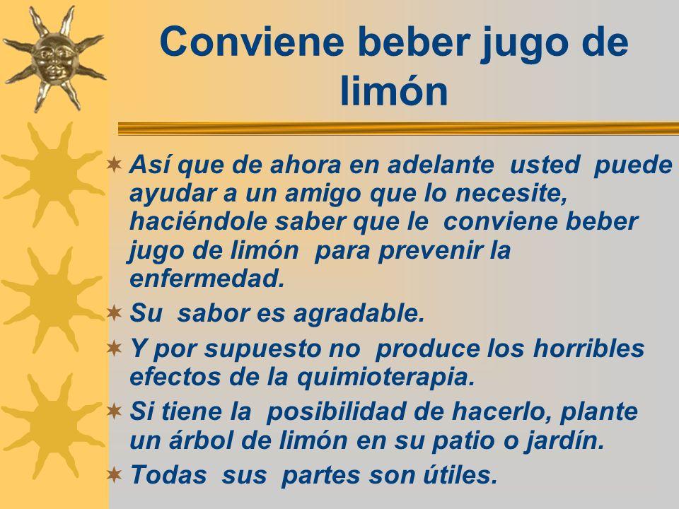 Conviene beber jugo de limón Así que de ahora en adelante usted puede ayudar a un amigo que lo necesite, haciéndole saber que le conviene beber jugo d
