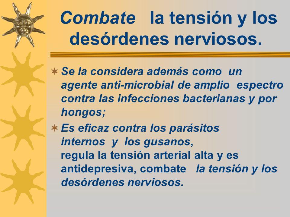 Combate la tensión y los desórdenes nerviosos. Se la considera además como un agente anti-microbial de amplio espectro contra las infecciones bacteria