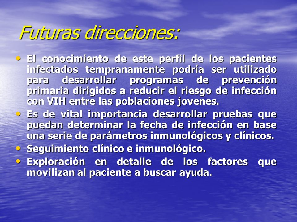 Futuras direcciones: El conocimiento de este perfil de los pacientes infectados tempranamente podría ser utilizado para desarrollar programas de preve