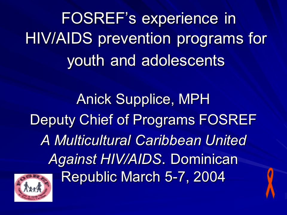 FOSREFs experience in HIV/AIDS prevention programs for youth and adolescents FOSREFs experience in HIV/AIDS prevention programs for youth and adolesce