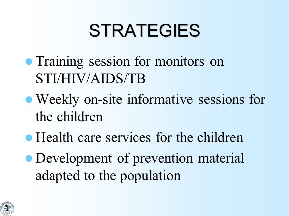 STRATEGIES Training session for monitors on STI/HIV/AIDS/TB Weekly on-site informative sessions for the children Health care services for the children