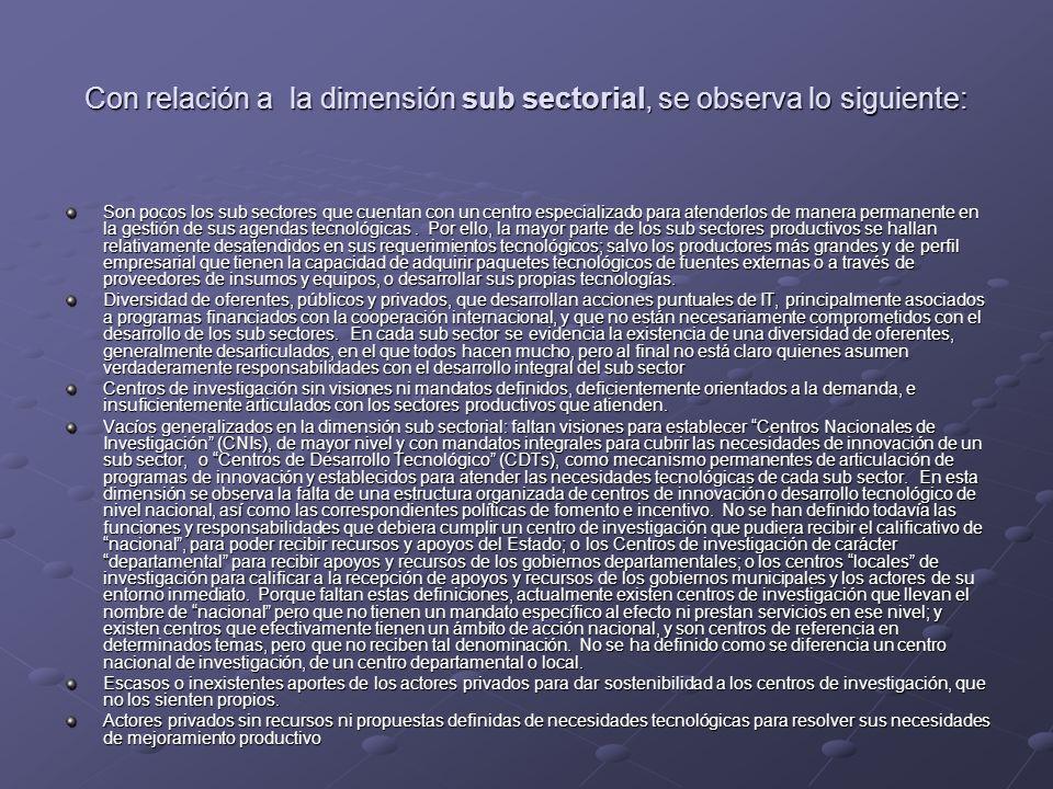 Con relación a la dimensión sub sectorial, se observa lo siguiente: Son pocos los sub sectores que cuentan con un centro especializado para atenderlos