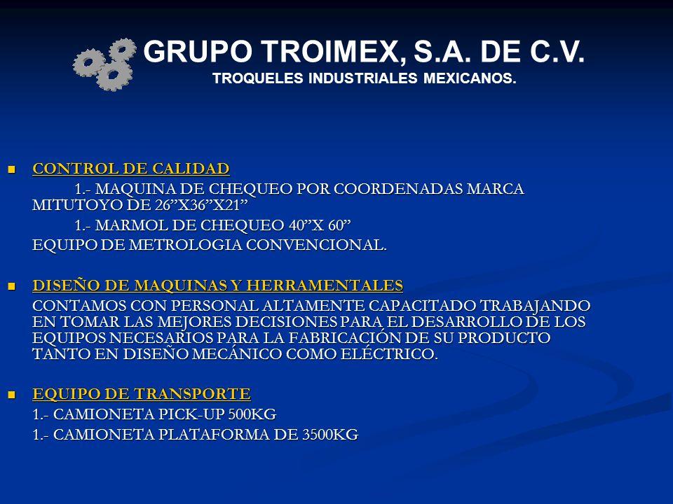 CONTROL DE CALIDAD CONTROL DE CALIDAD 1.- MAQUINA DE CHEQUEO POR COORDENADAS MARCA MITUTOYO DE 26X36X21 1.- MARMOL DE CHEQUEO 40X 60 EQUIPO DE METROLO