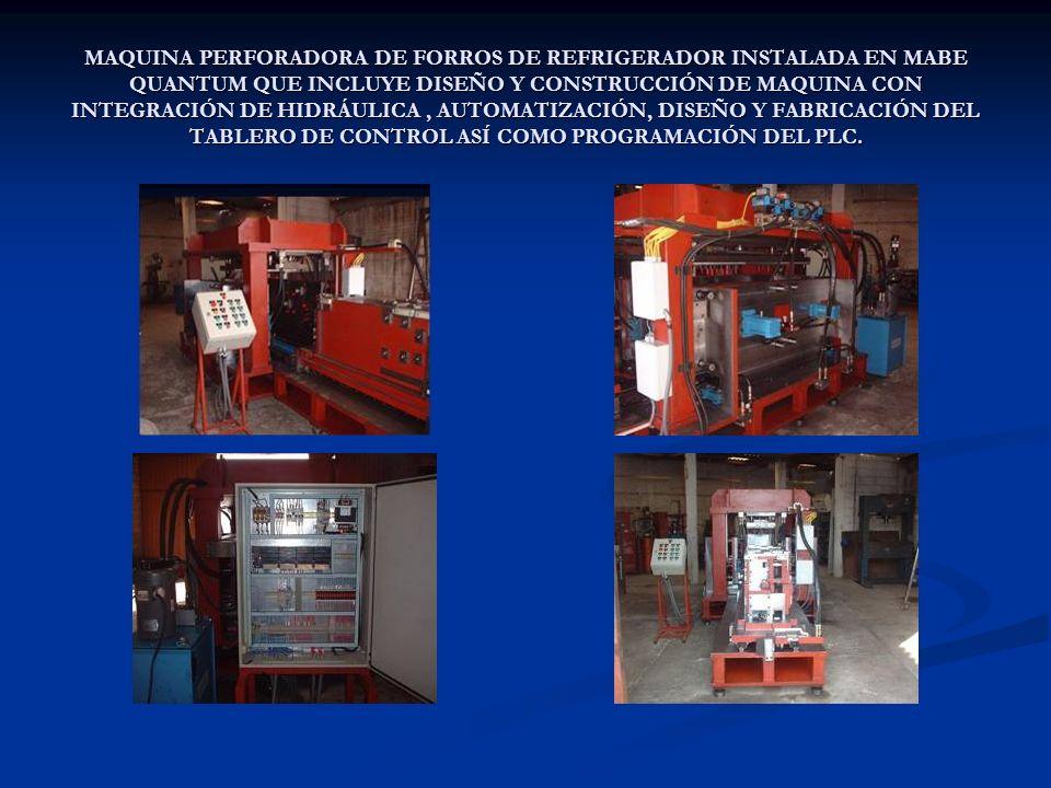 MAQUINA PERFORADORA DE FORROS DE REFRIGERADOR INSTALADA EN MABE QUANTUM QUE INCLUYE DISEÑO Y CONSTRUCCIÓN DE MAQUINA CON INTEGRACIÓN DE HIDRÁULICA, AU