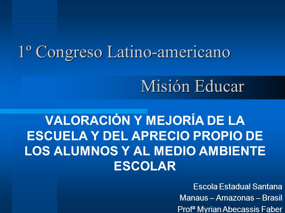 VALORACIÓN Y MEJORÍA DE LA ESCUELA Y DEL APRECIO PROPIO DE LOS ALUMNOS Y AL MEDIO AMBIENTE ESCOLAR 1º Congreso Latino-americano Misión Educar Escola E