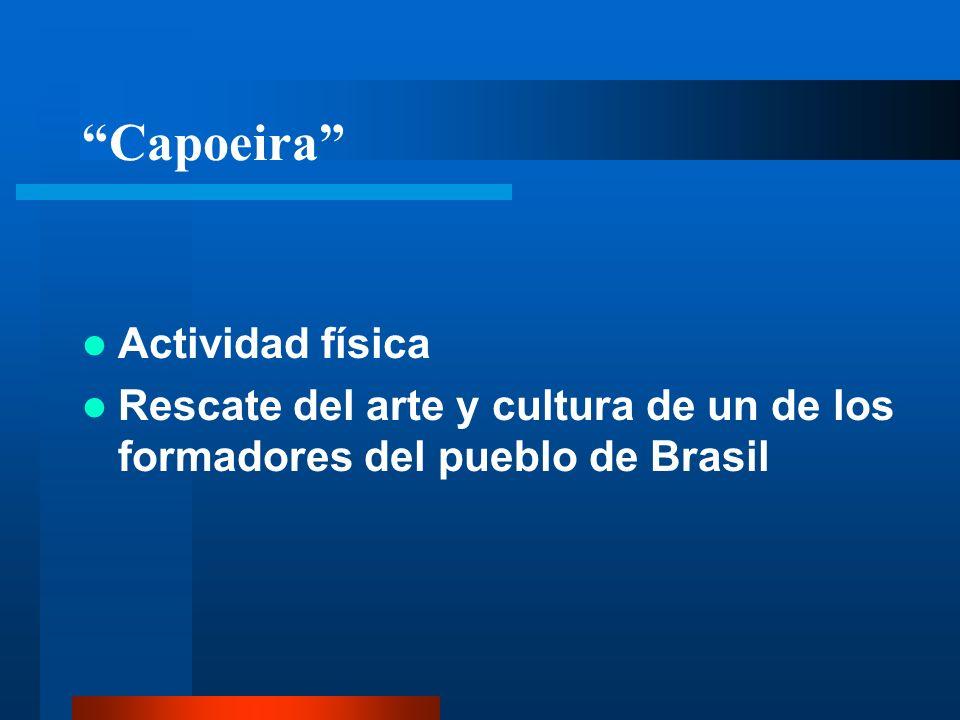 Capoeira Actividad física Rescate del arte y cultura de un de los formadores del pueblo de Brasil