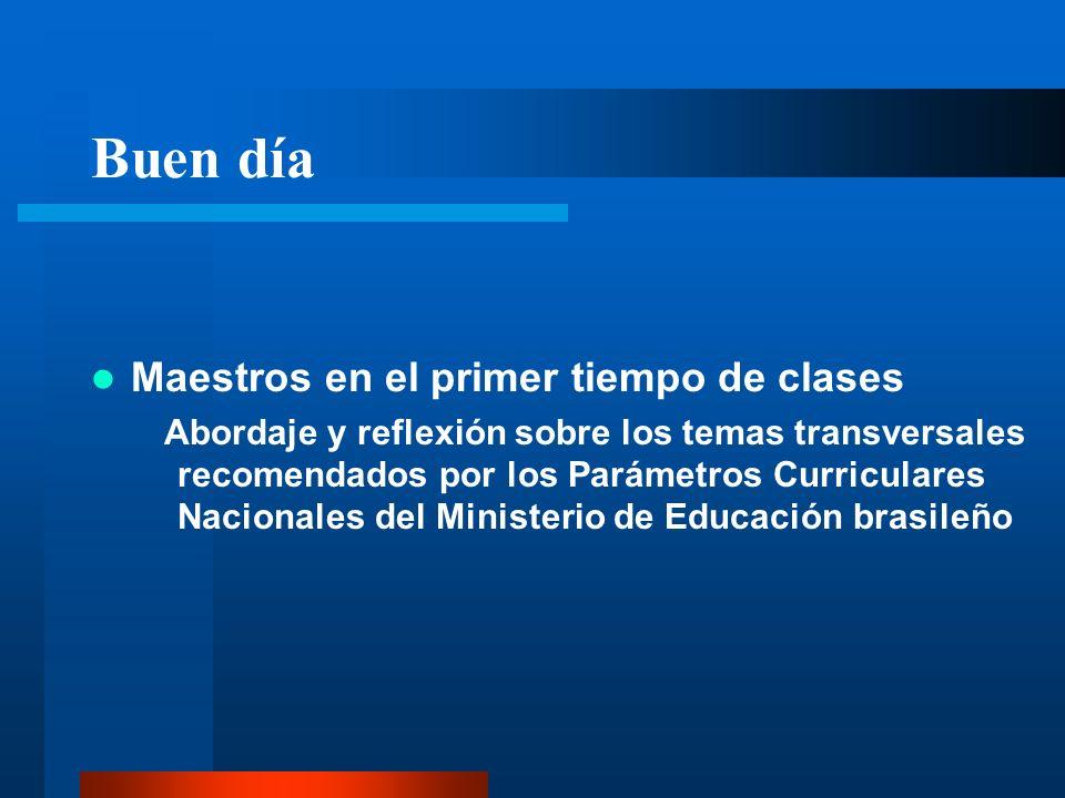 Buen día Maestros en el primer tiempo de clases Abordaje y reflexión sobre los temas transversales recomendados por los Parámetros Curriculares Nacion