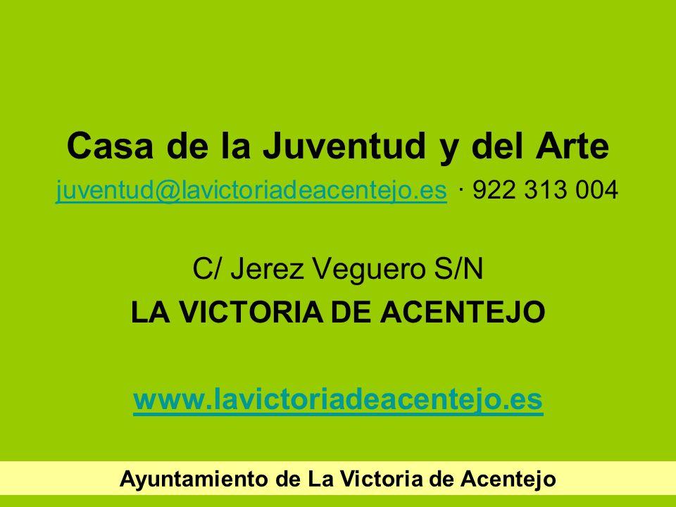 Casa de la Juventud y del Arte juventud@lavictoriadeacentejo.esjuventud@lavictoriadeacentejo.es · 922 313 004 C/ Jerez Veguero S/N LA VICTORIA DE ACENTEJO www.lavictoriadeacentejo.es Ayuntamiento de La Victoria de Acentejo