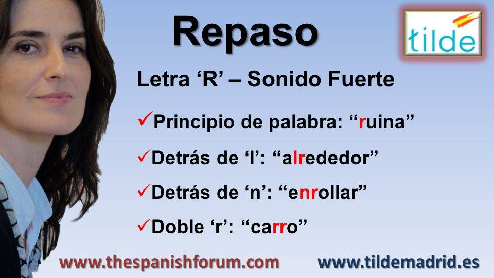 Repaso Letra R – Sonido Fuerte Principio de palabra: ruina Detrás de l: alrededor Detrás de n: enrollar Doble r: carro www.tildemadrid.eswww.thespanis