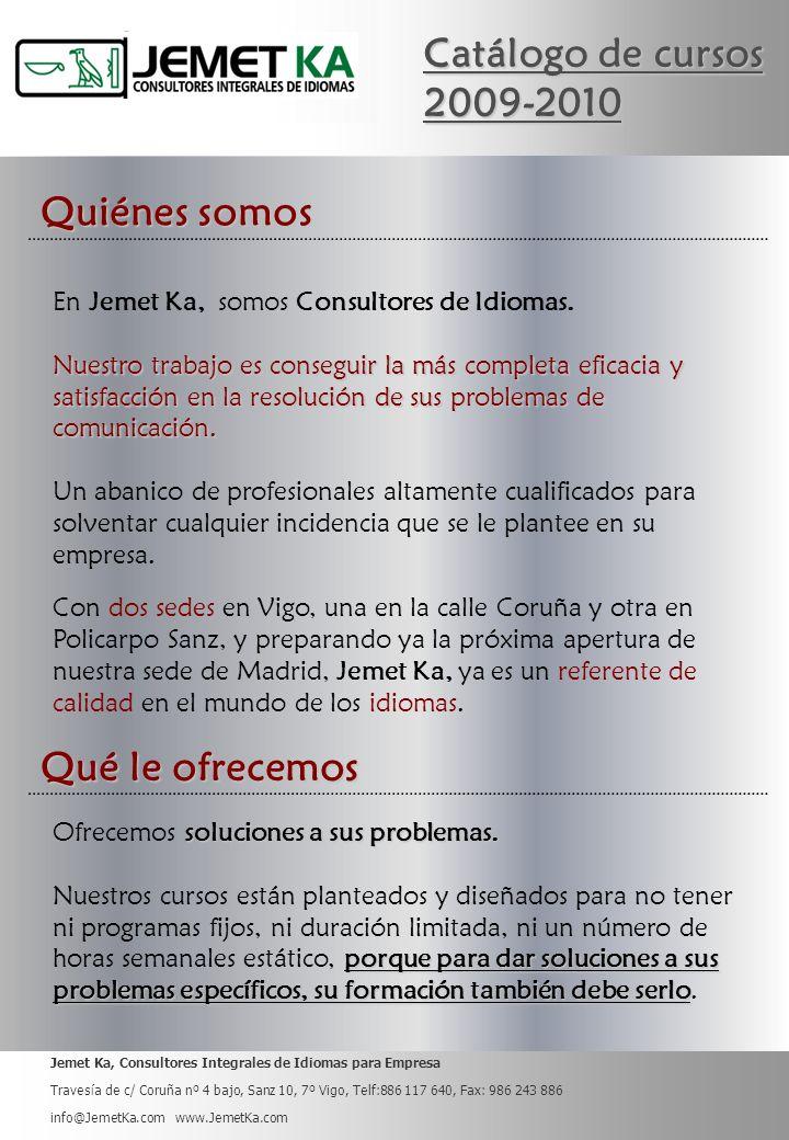 Jemet Ka, Consultores Integrales de Idiomas para Empresa Travesía de c/ Coruña nº 4 bajo, Sanz 10, 7º Vigo, Telf:886 117 640, Fax: 986 243 886 info@JemetKa.com www.JemetKa.com En Jemet Ka, somos Consultores de Idiomas.