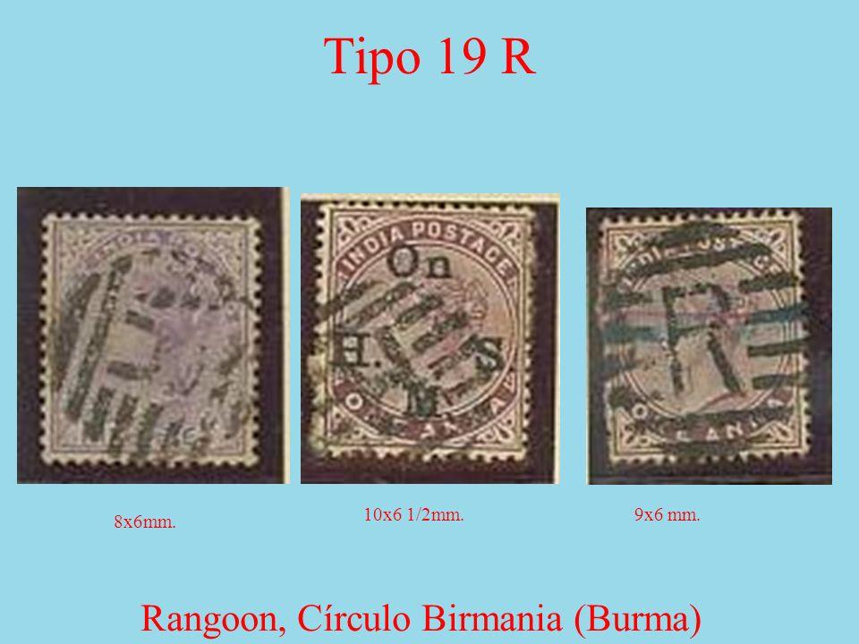 Tipo 19 R Rangoon, Círculo Birmania (Burma) 8x6mm. 10x6 1/2mm.9x6 mm.