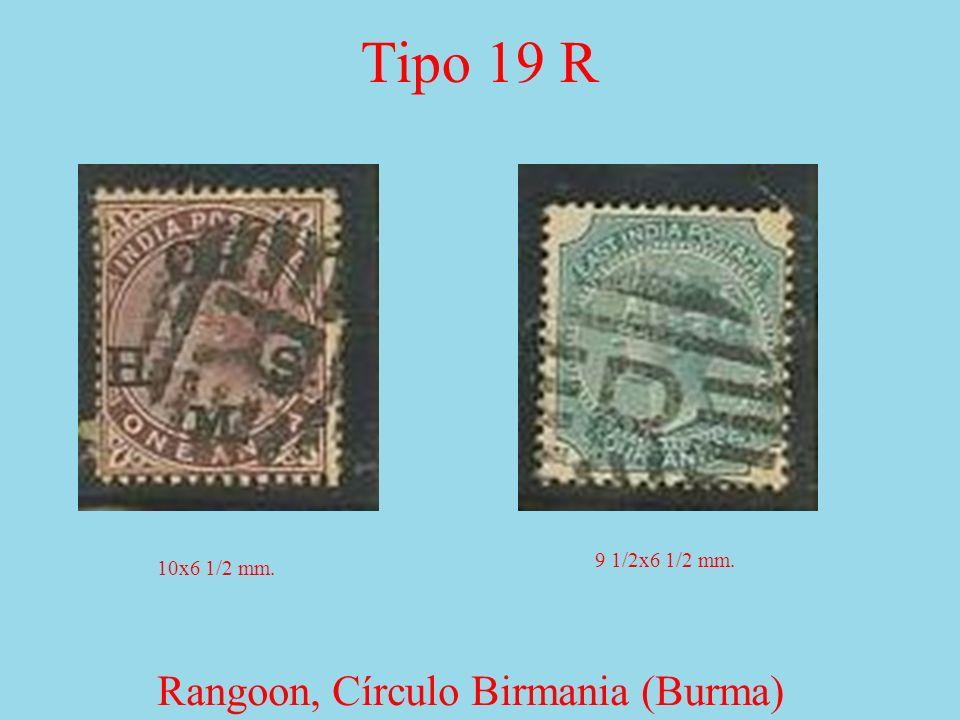Tipo 19 R Rangoon, Círculo Birmania (Burma) 9 ½ x7 mm.