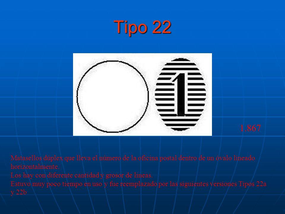 Tipo 22 Matasellos dúplex que lleva el número de la oficina postal dentro de un óvalo lineado horizontalmente. Los hay con diferente cantidad y grosor