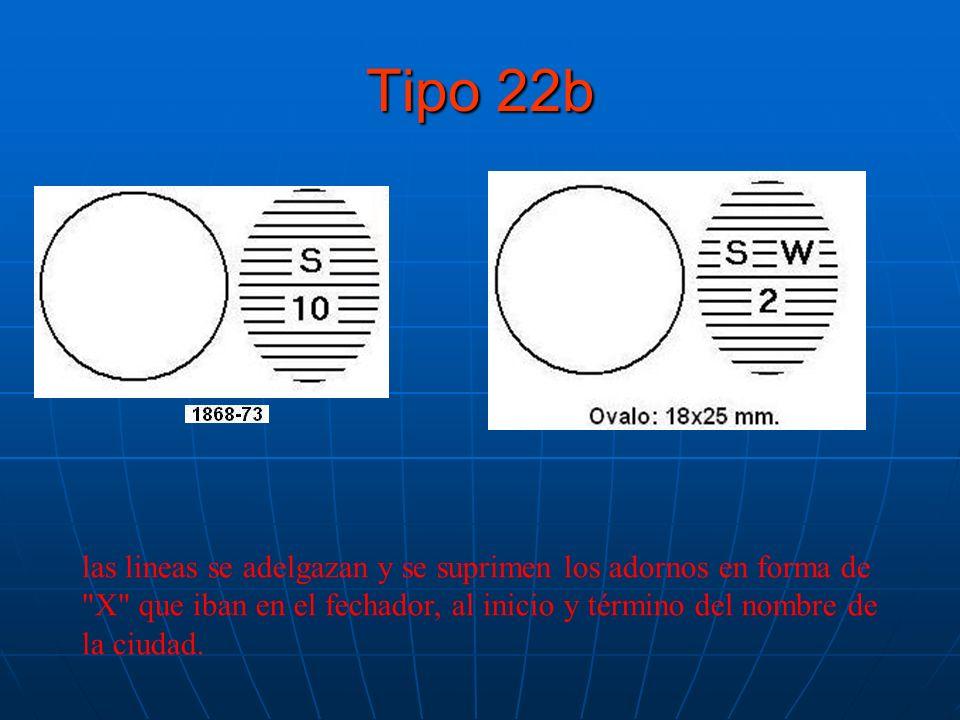 Tipo 22b las lineas se adelgazan y se suprimen los adornos en forma de